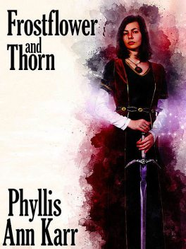 Frostflower and Thorn, Phyllis Ann Karr