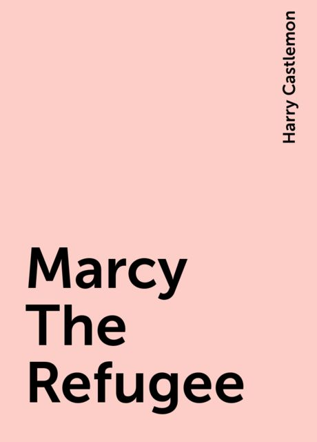 Marcy The Refugee, Harry Castlemon