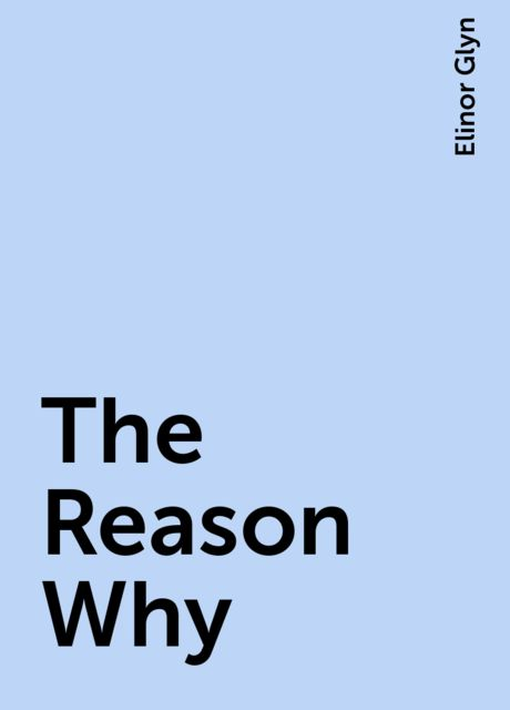 The Reason Why, Elinor Glyn