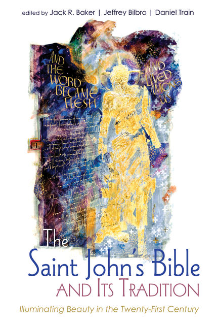 The Saint John's Bible and Its Tradition, Jack R. Baker