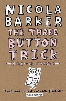 The Three Button Trick: Selected stories, Nicola Barker
