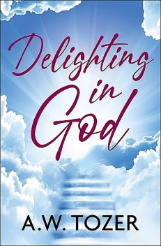 Delighting in God, AW Tozer