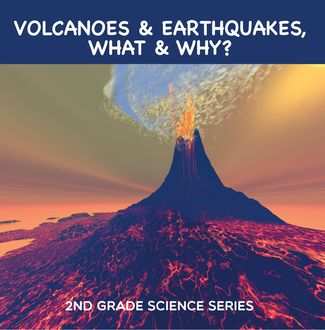 Volcanoes & Earthquakes, What & Why? : 2nd Grade Science Series, Baby Professor