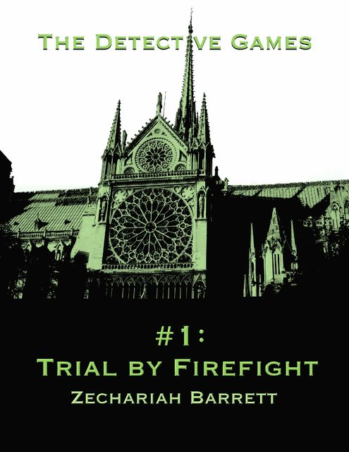 The Detective Games – #1: Trial By Firefight, Zechariah Barrett