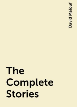 The Complete Stories, David Malouf