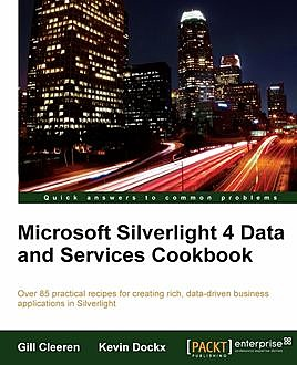 Microsoft Silverlight 4 Data and Services Cookbook, Gill Cleeren, Kevin Dockx