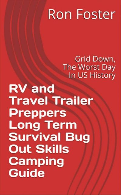 RV and Travel Trailer Preppers Long Term Survival Bug Out Skills Camping Guide, Ron Foster