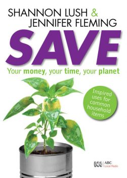 Save: Your money, your time, your planet, Jennifer Fleming, Shannon Lush