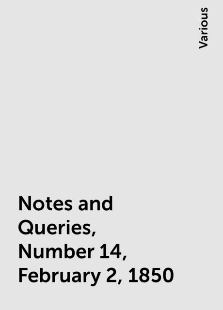 Notes and Queries, Number 14, February 2, 1850, Various