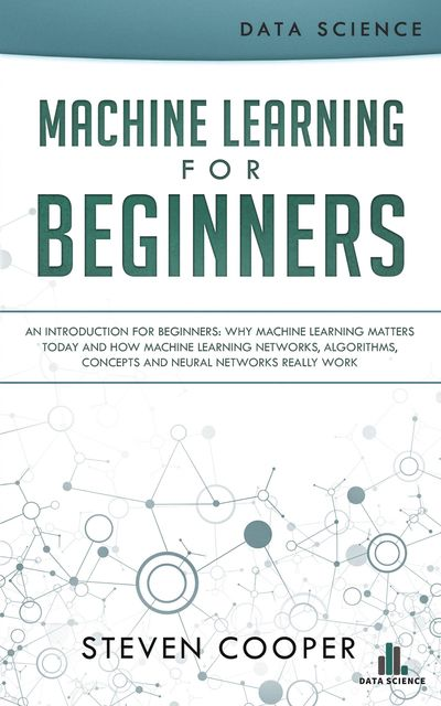 Machine Learning for Beginners, Steven Cooper