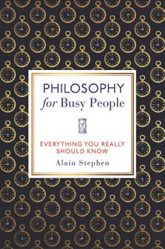 Philosophy for Busy People, Alain Stephen