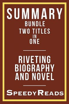 Summary Bundle Two Titles in One – Riveting Biography and Novel, SpeedyReads