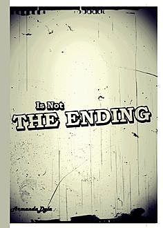 Is Not The Ending, Armanda Dyla