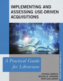 Implementing and Assessing Use-Driven Acquisitions, Erin Gallagher, Michelle Leonard, Steven Carrico