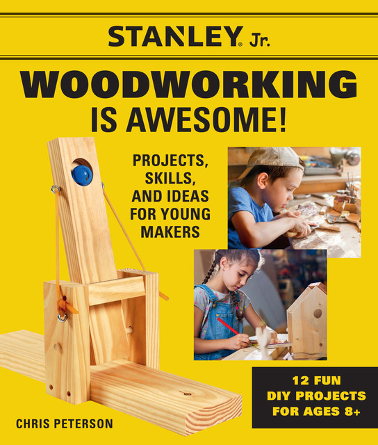 Stanley Jr. Woodworking is Awesome, Chris Peterson, STANLEY® Jr.