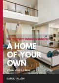 The Property Insider's Guide to A Home of Your Own, Carol Tallon