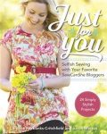 Just for You: Selfish Sewing Projects from Your Favorite Sew Can She Bloggers, Caroline Fairbanks-Critchfield