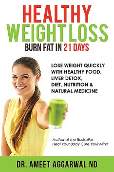 Healthy Weight Loss – Burn Fat in 21 Days, Ameet Aggarwal