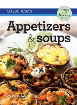 Classic Recipes: Appetizers & Soups, Wendy Hobson