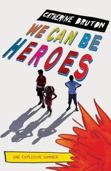 We Can Be Heroes, Catherine Bruton
