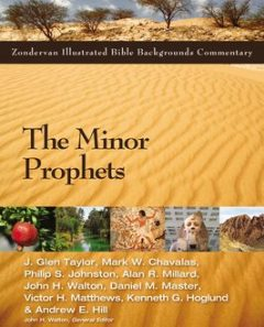 The Minor Prophets, John H. Walton, Andrew E. Hill, Alan R. Millard, Daniel M. Master, J. Glen Taylor, Kenneth Hoglund, Mark W. Chavalas, Philip S. Johnston, Victor H. Matthews