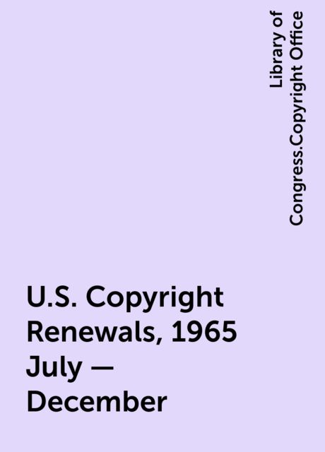 U.S. Copyright Renewals, 1965 July - December, Library of Congress.Copyright Office