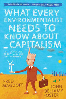 What Every Environmentalist Needs to Know About Capitalism, John Foster, Fred Magdoff
