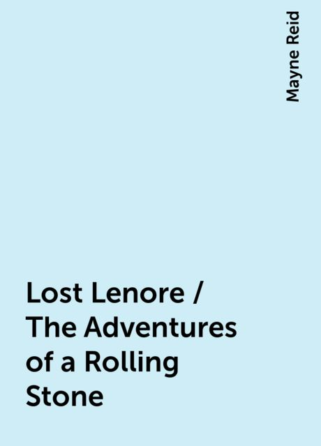 Lost Lenore / The Adventures of a Rolling Stone, Mayne Reid