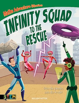 Maths Adventure Stories: Infinity Squad to the Rescue, William Potter