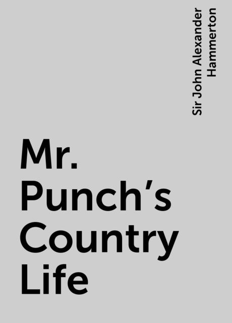 Mr. Punch's Country Life, Sir John Alexander Hammerton