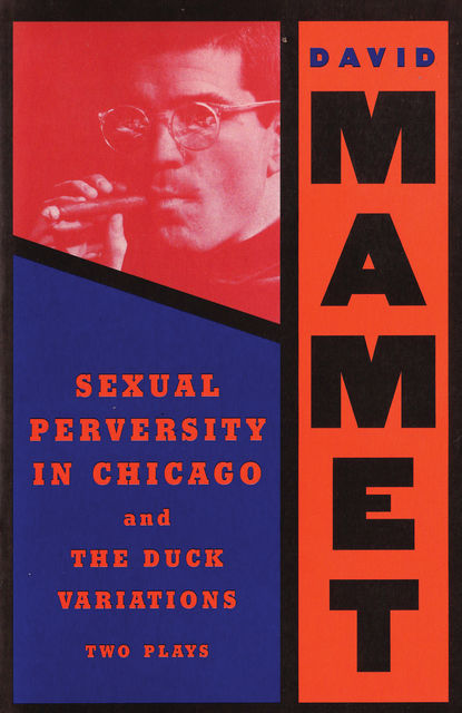 Sexual Perversity in Chicago and the Duck Variations, David Mamet