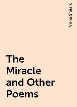 The Miracle and Other Poems, Virna Sheard