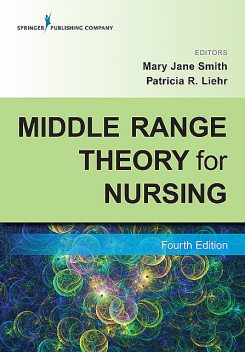 Middle Range Theory for Nursing, Fourth Edition, Mary Smith, Patricia R. Liehr