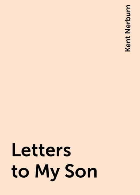 Letters to My Son, Kent Nerburn