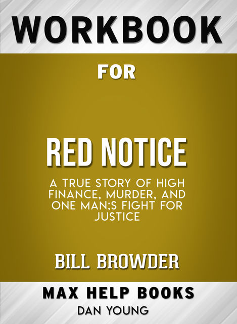Workbook for Red Notice: A True Story of High Finance, Murder, and One Man's Fight for Justice (Max-Help Books), Dan Young