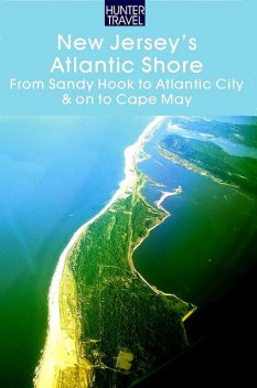 New Jersey's Atlantic Shore: From Sandy Hook to Atlantic City & on to Cape May, Russell Roberts