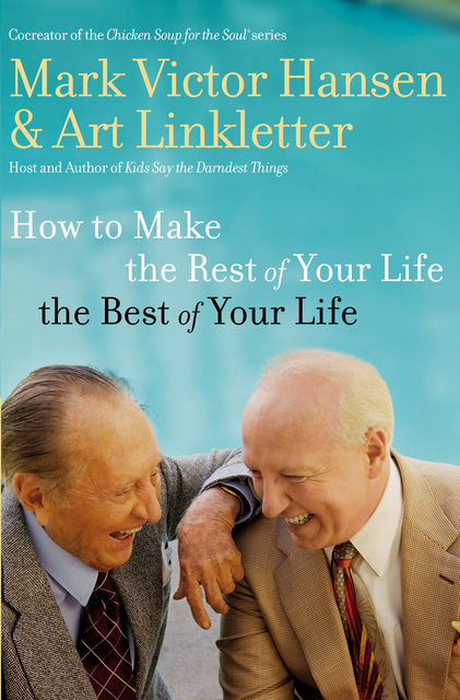 How to Make the Rest of Your Life the Best of Your Life, Mark Hansen, Art Linkletter