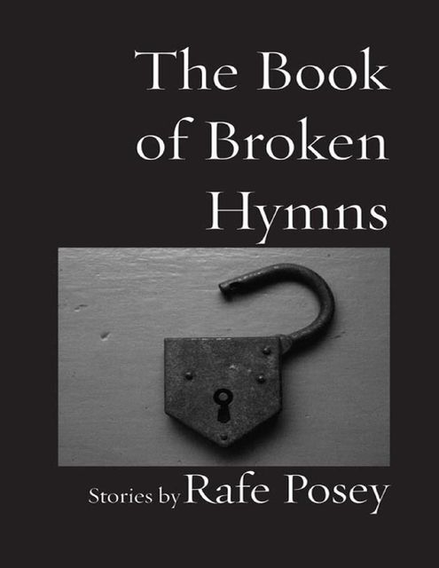 The Book of Broken Hymns, Rafe Posey