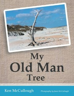 My Old Man Tree, Janet McCullough, Ken McCullough