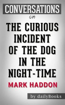 The Curious Incident of the Dog in the Night-Time: by Mark Haddon | Conversation Starters, Daily Books