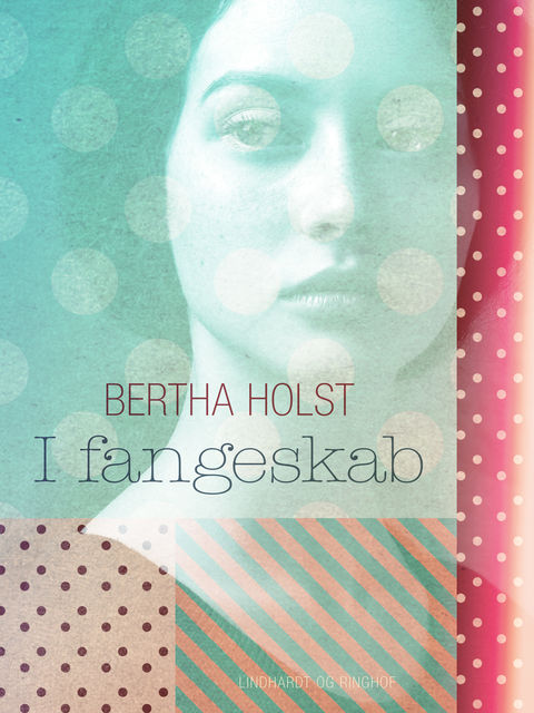 I fangeskab, Bertha Holst