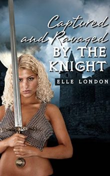 Captured And Ravaged In Public By The Knight, Elle London
