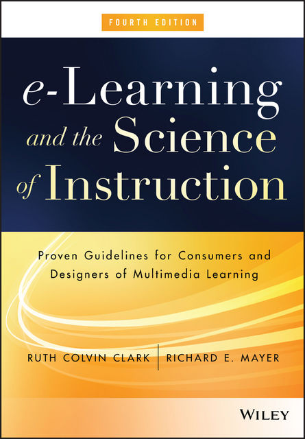 e-Learning and the Science of Instruction, Ruth C.Clark, Richard E.Mayer