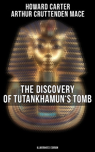 The Discovery of Tutankhamun's Tomb (Illustrated Edition), Howard Carter, Arthur Cruttenden Mace