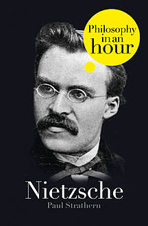 Nietzsche: Philosophy in an Hour, Paul Strathern
