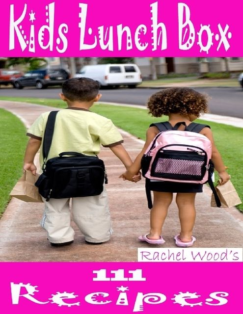 Kids Lunch Box: 111 Recipes, Rachel Wood