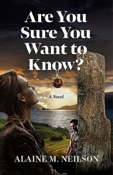 Are You Sure You Want to Know, Alaine M. Neilson