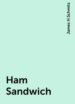 Ham Sandwich, James H.Schmitz