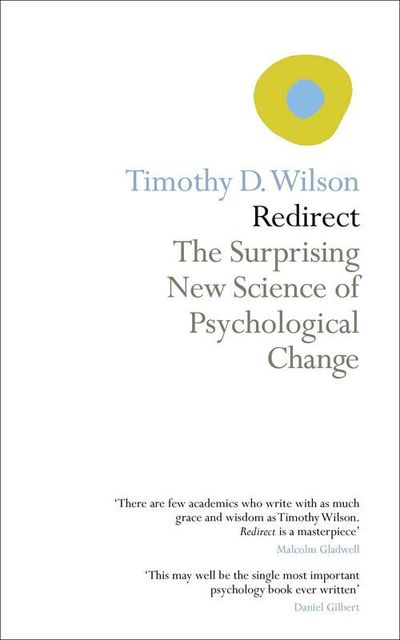 Redirect: The Surprising New Science of Psychological Change, Timothy Wilson