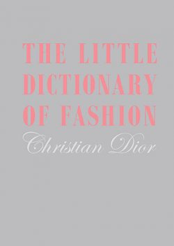 The Little Dictionary of Fashion, Christian Dior